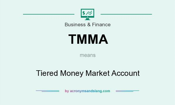 What does TMMA mean? It stands for Tiered Money Market Account