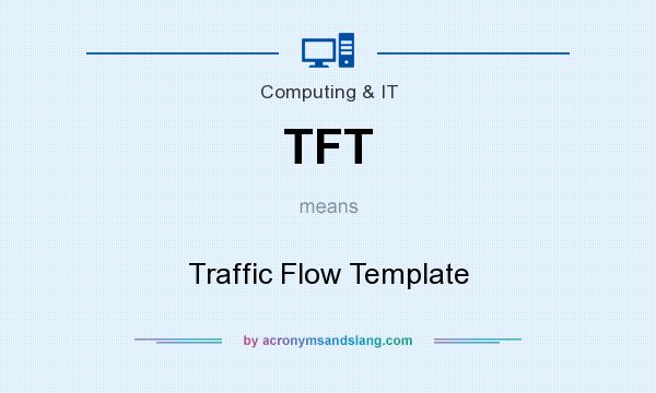 What does TFT mean? It stands for Traffic Flow Template