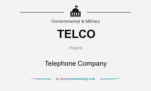 What does TELCO mean? It stands for Telephone Company