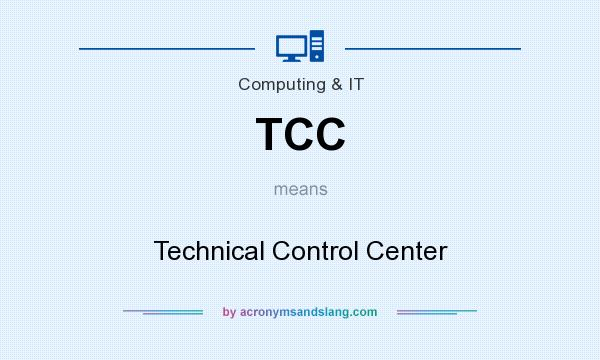 What does TCC mean? It stands for Technical Control Center
