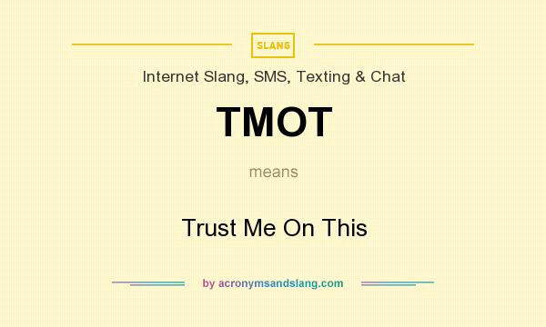 What does TMOT mean? It stands for Trust Me On This