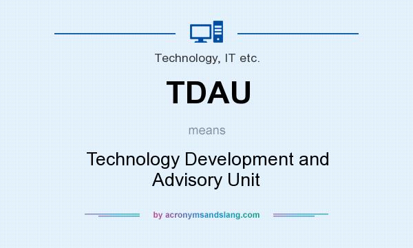 What does TDAU mean? It stands for Technology Development and Advisory Unit