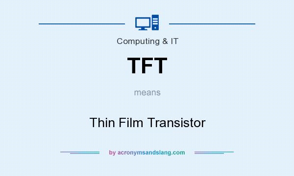 What does TFT mean? It stands for Thin Film Transistor