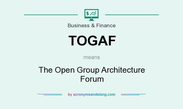 What does TOGAF mean? It stands for The Open Group Architecture Forum