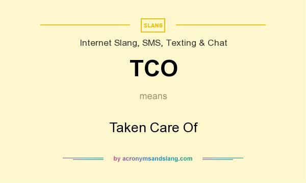 What does TCO mean? It stands for Taken Care Of