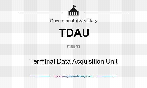 What does TDAU mean? It stands for Terminal Data Acquisition Unit