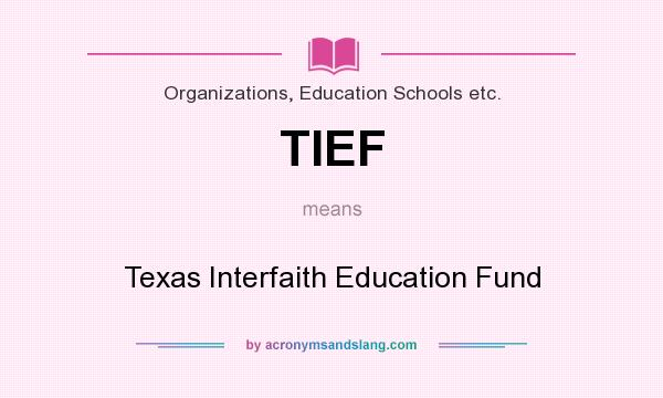 What does TIEF mean? It stands for Texas Interfaith Education Fund