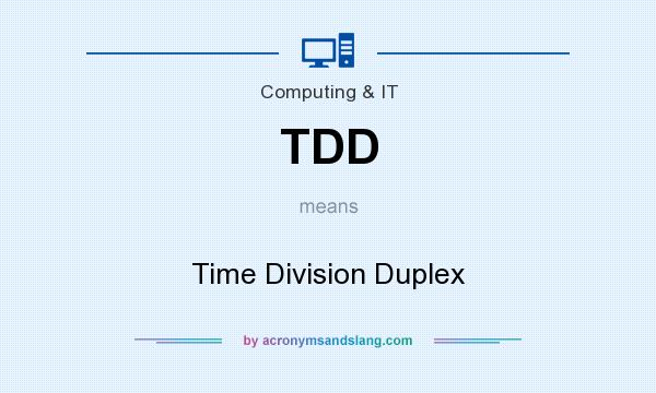 What does TDD mean? It stands for Time Division Duplex