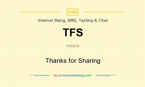 What does TFS mean? It stands for Thanks for Sharing