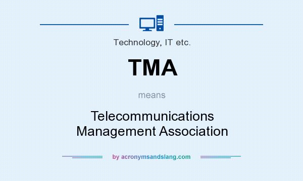 What does TMA mean? It stands for Telecommunications Management Association