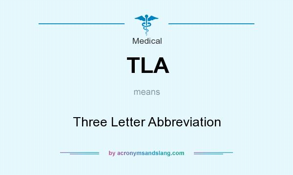 What does TLA mean? It stands for Three Letter Abbreviation