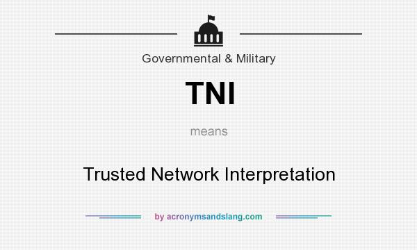 What does TNI mean? It stands for Trusted Network Interpretation