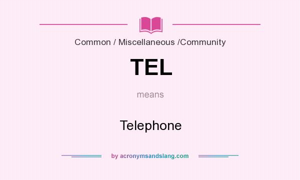 What does TEL mean? It stands for Telephone