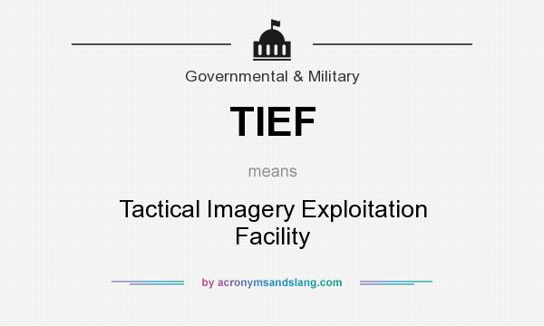 What does TIEF mean? It stands for Tactical Imagery Exploitation Facility