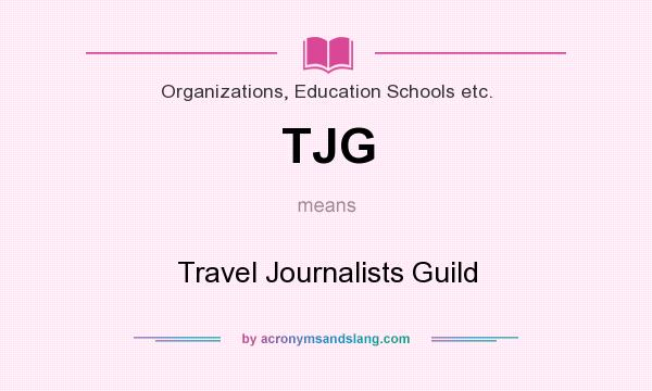 What does TJG mean? It stands for Travel Journalists Guild