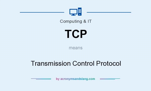 What does TCP mean? It stands for Transmission Control Protocol