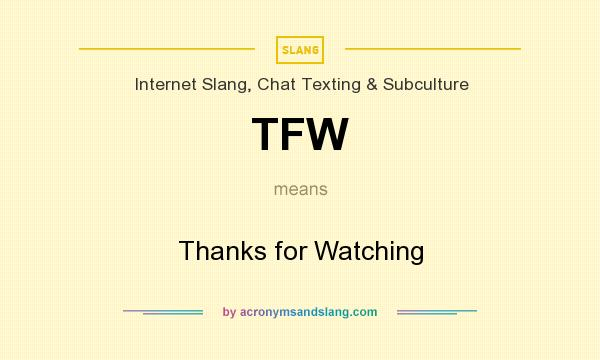 TFW - Thanks for Watching in Internet Slang, Chat Texting