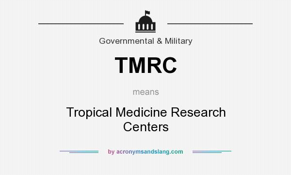 What does TMRC mean? It stands for Tropical Medicine Research Centers