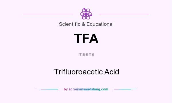 What does TFA mean? It stands for Trifluoroacetic Acid