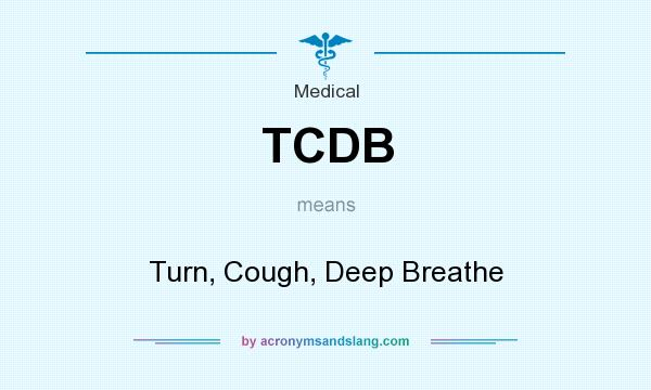 What does TCDB mean? It stands for Turn, Cough, Deep Breathe