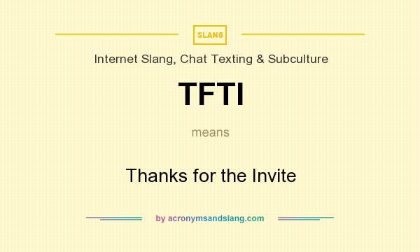 TFTI - Thanks for the Invite in Internet Slang, Chat Texting