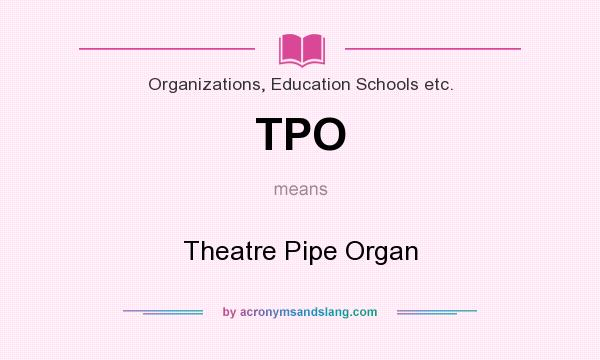 What does TPO mean? It stands for Theatre Pipe Organ