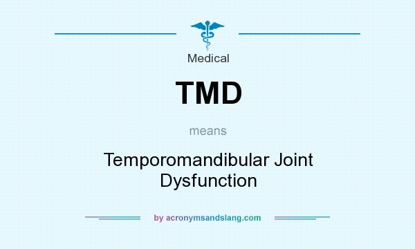 What does TMD mean? It stands for Temporomandibular Joint Dysfunction