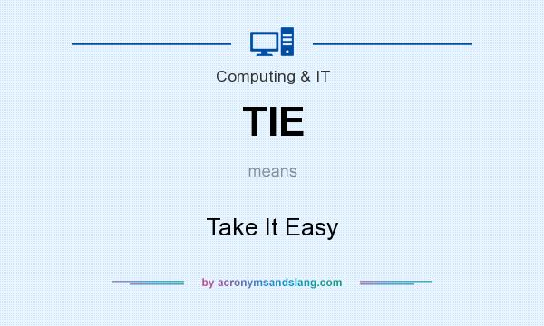 What does TIE mean? It stands for Take It Easy
