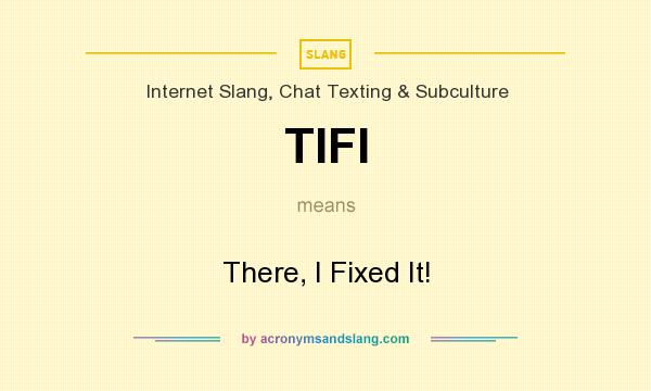 What does TIFI mean? It stands for There, I Fixed It!