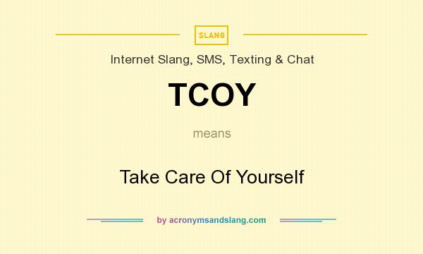 What does TCOY mean? It stands for Take Care Of Yourself
