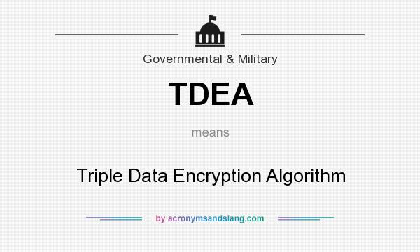 What does TDEA mean? It stands for Triple Data Encryption Algorithm