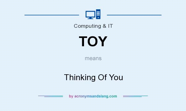 What does TOY mean? It stands for Thinking Of You