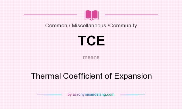 What does TCE mean? It stands for Thermal Coefficient of Expansion