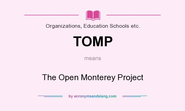 What does TOMP mean? It stands for The Open Monterey Project