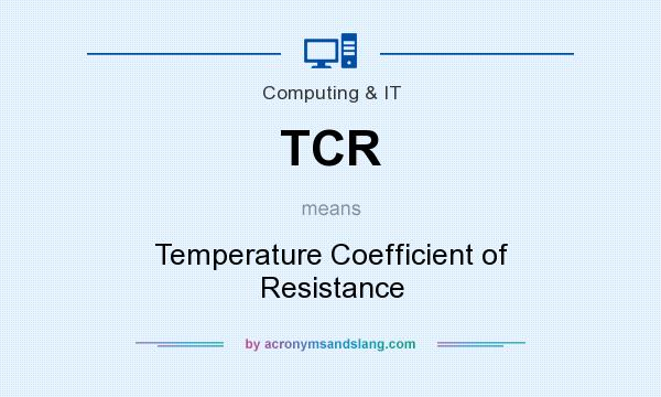 What does TCR mean? It stands for Temperature Coefficient of Resistance