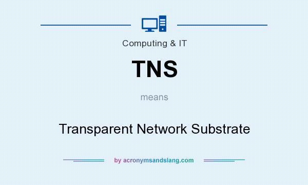 What does TNS mean? It stands for Transparent Network Substrate