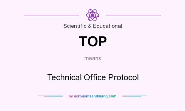What does TOP mean? It stands for Technical Office Protocol