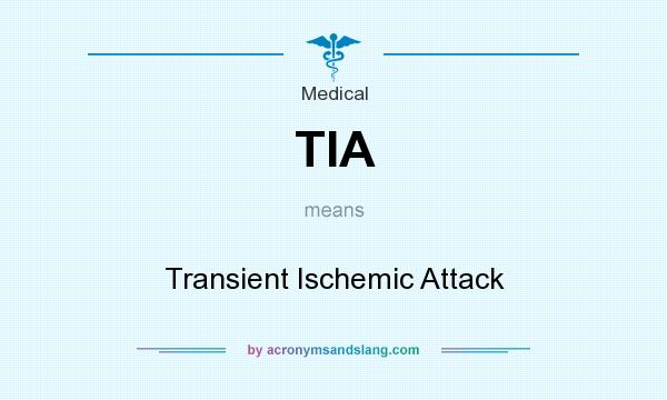 What does TIA mean? It stands for Transient Ischemic Attack