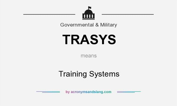 What does TRASYS mean? It stands for Training Systems