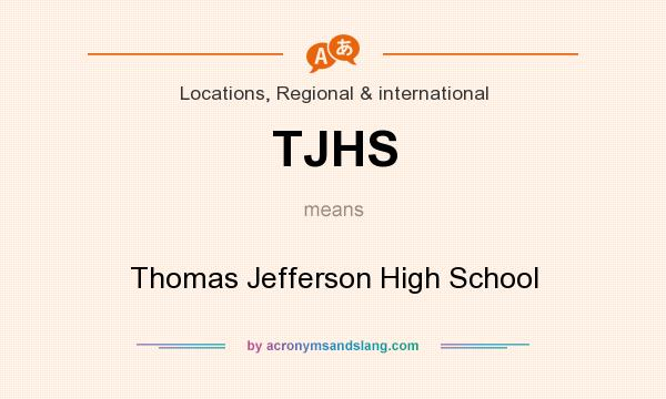 What does TJHS mean? It stands for Thomas Jefferson High School