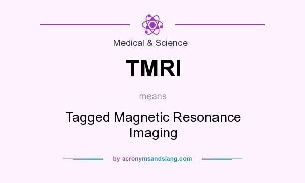 What does TMRI mean? It stands for Tagged Magnetic Resonance Imaging