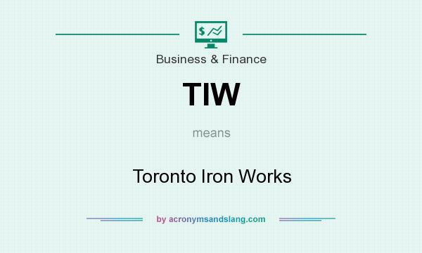 What does TIW mean? It stands for Toronto Iron Works