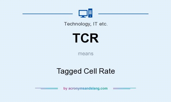 What does TCR mean? It stands for Tagged Cell Rate