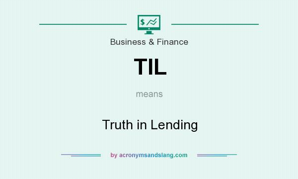What does TIL mean? It stands for Truth in Lending