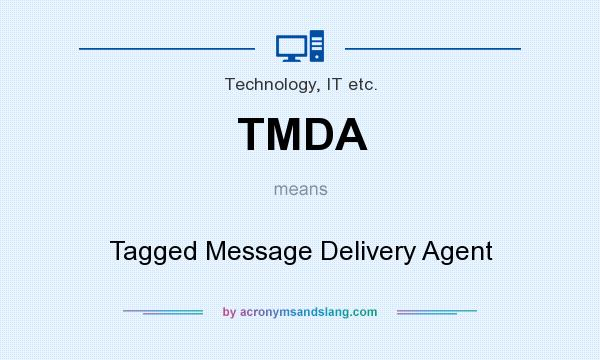 What does TMDA mean? It stands for Tagged Message Delivery Agent