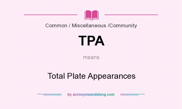 What does TPA mean? It stands for Total Plate Appearances