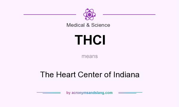 What does THCI mean? It stands for The Heart Center of Indiana