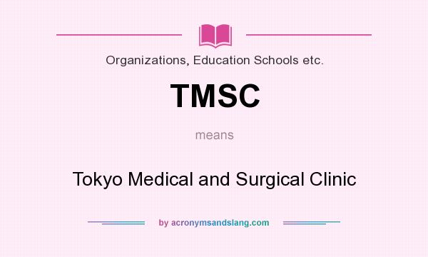 What does TMSC mean? It stands for Tokyo Medical and Surgical Clinic