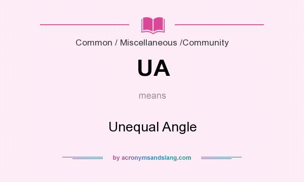 What does UA mean? It stands for Unequal Angle