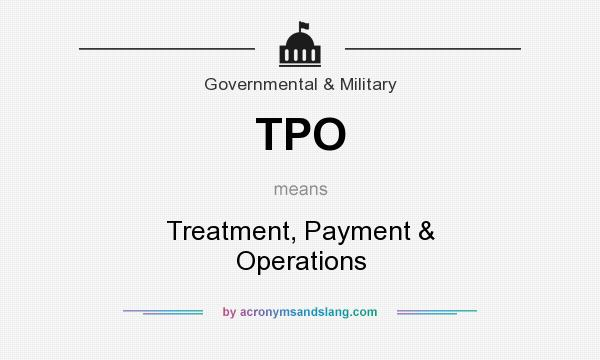 What does TPO mean? It stands for Treatment, Payment & Operations